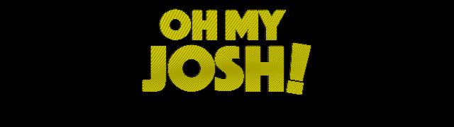 Oh My Josh