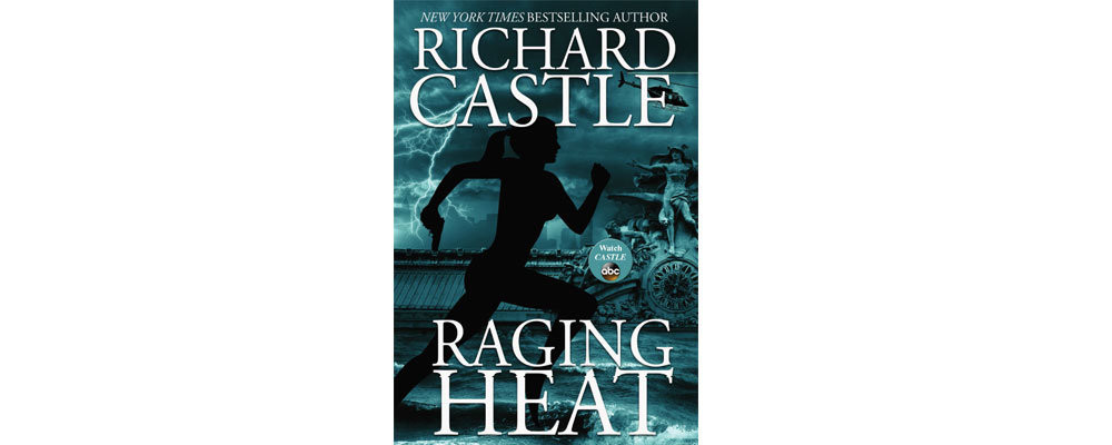 Richard Castles Newest Nikki Heat Novel Raging Is On Sale Now And You Can Read The First Chapter Right Here