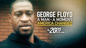 George Floyd: A Man, A Moment, America Changed