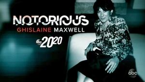 Notorious: Ghislaine Maxwell