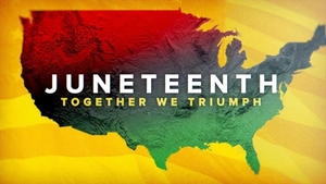Juneteenth: Together We Triumph - A Soul of a Nation Special Event