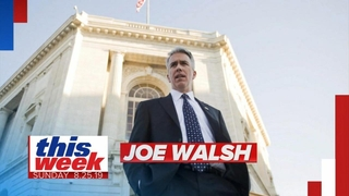 This Week with George Stephanopoulos: 08/25/19: Former GOP Rep. Joe Walsh: 'I'm Going to Run for President' Watch Full Episode | 08/25/2019