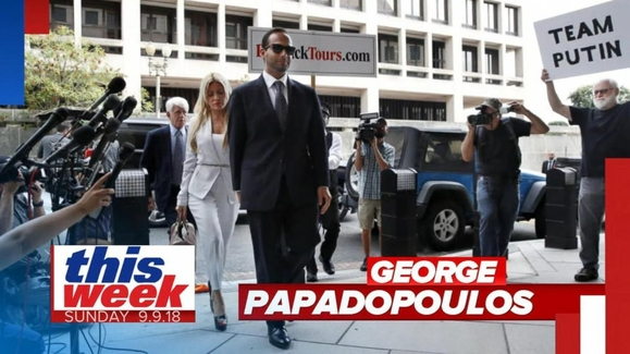 This Week with George Stephanopoulos: 09/09/18: Papadopoulos: Campaign 'Fully Aware' of My Attempts to Set Up Trump-Putin meeting Watch Full Episode | 09/09/2018
