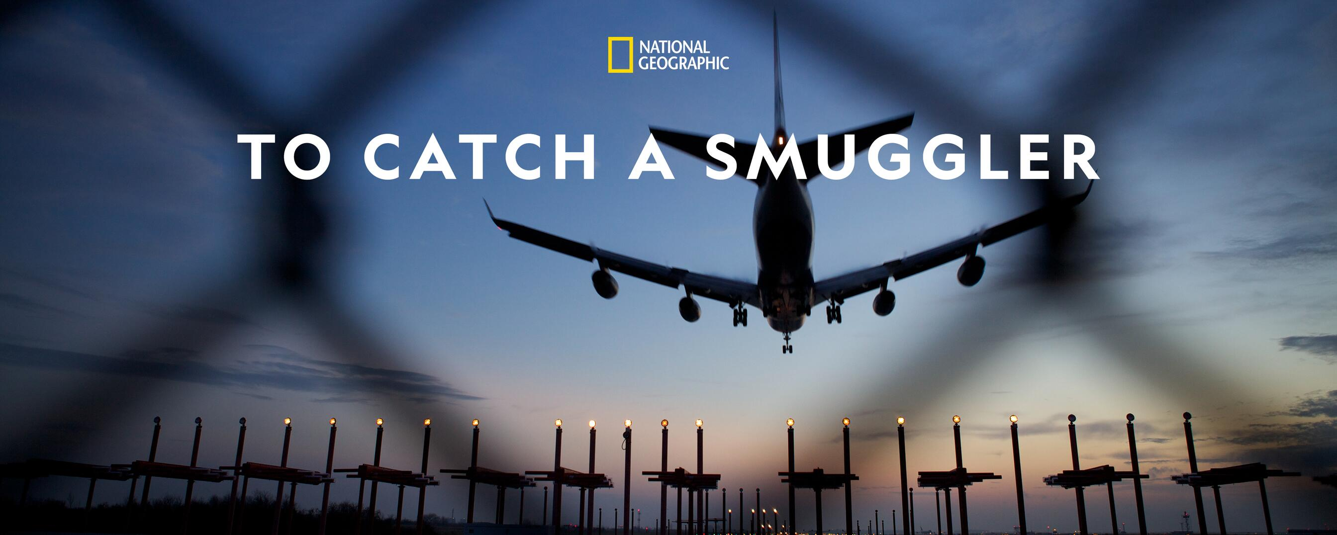 Watch To Catch a Smuggler TV Show - Streaming Online | Nat Geo TV